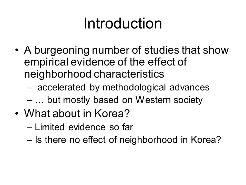 Introduction A burgeoning number of studies that show empirical evidence of the effect of neighborhood characteristics.