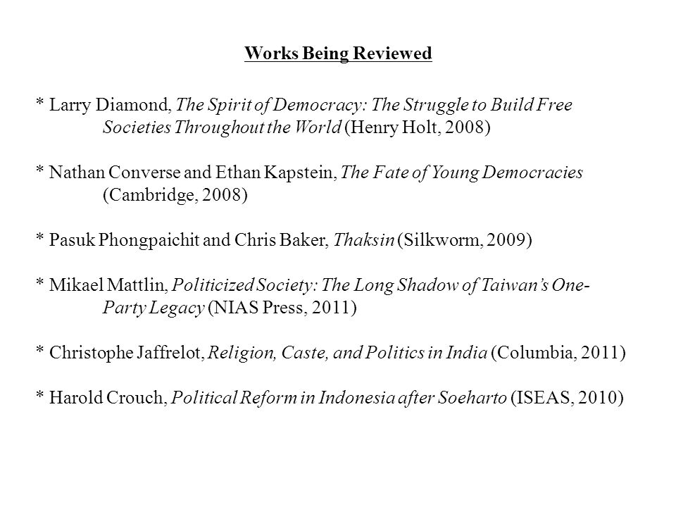 Works Being Reviewed * Larry Diamond, The Spirit of Democracy: The Struggle to Build Free Societies Throughout the World (Henry Holt, 2008)