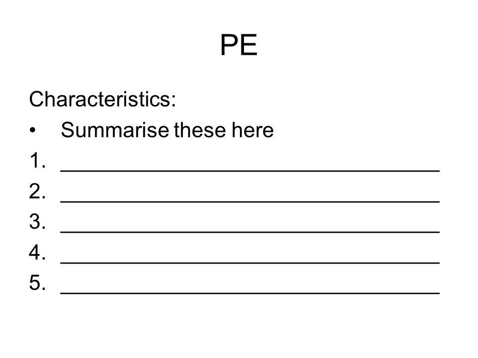 PE Characteristics: Summarise these here