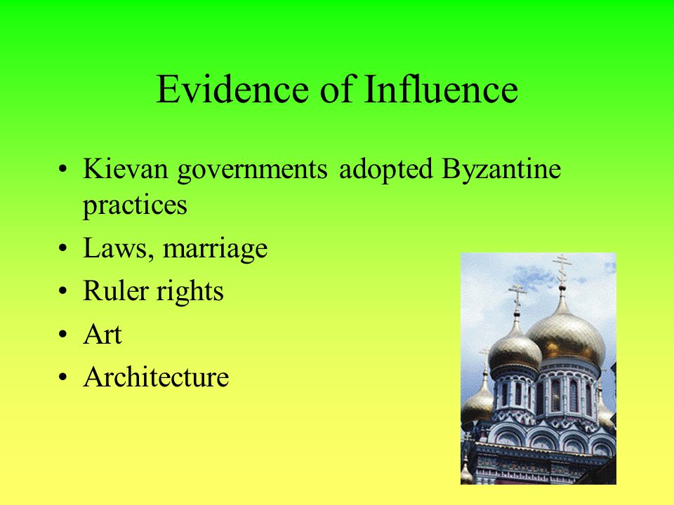 Evidence of Influence Kievan governments adopted Byzantine practices