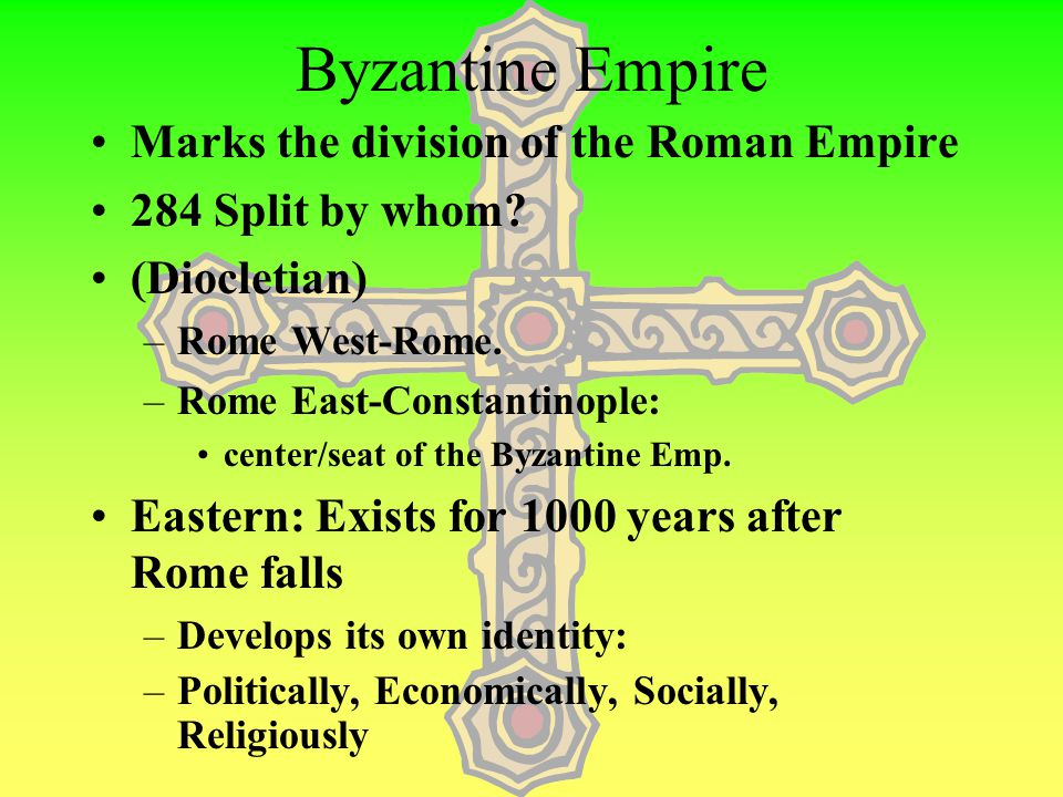 Byzantine Empire Marks the division of the Roman Empire