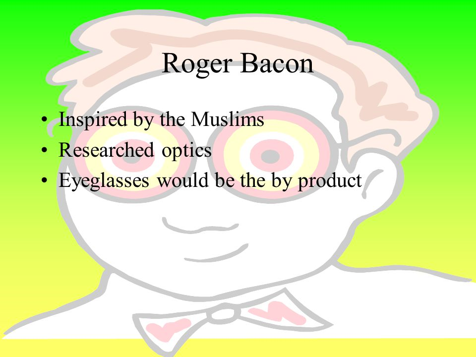 Roger Bacon Inspired by the Muslims Researched optics