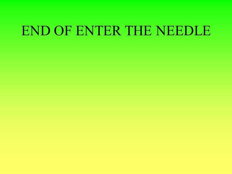 END OF ENTER THE NEEDLE