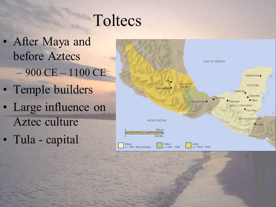 Toltecs After Maya and before Aztecs Temple builders