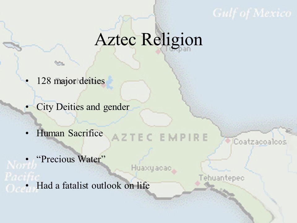 Aztec Religion 128 major deities City Deities and gender
