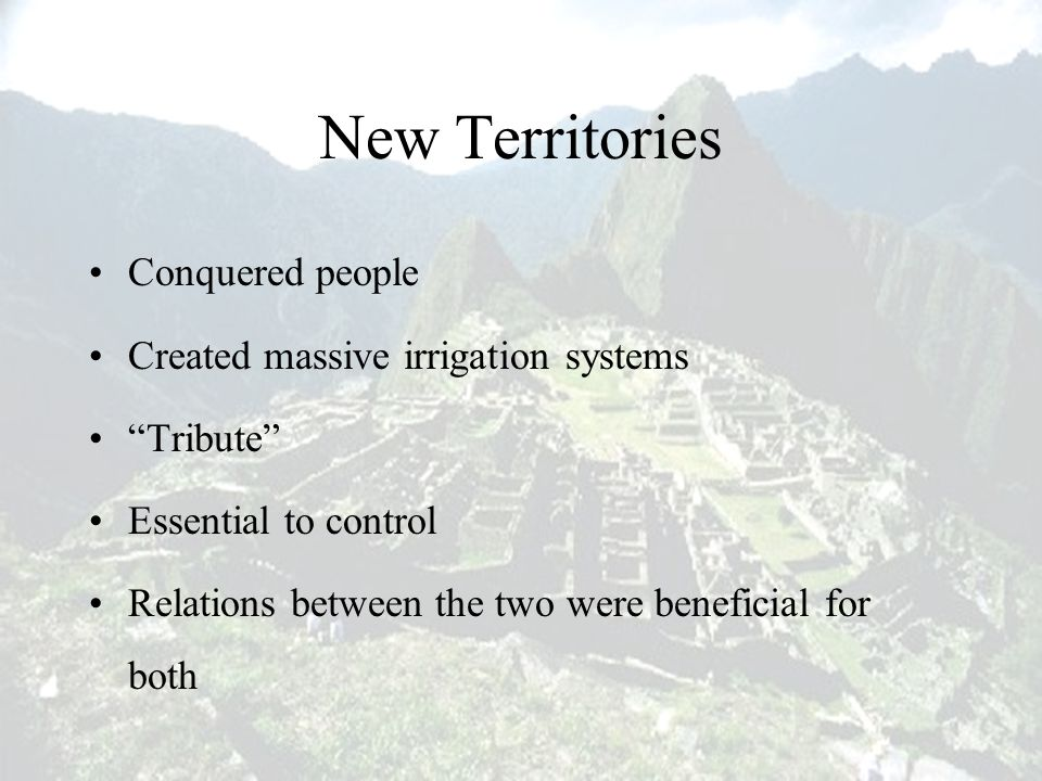 New Territories Conquered people Created massive irrigation systems