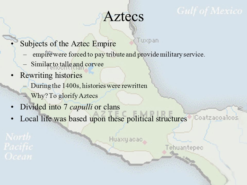 Aztecs Subjects of the Aztec Empire Rewriting histories