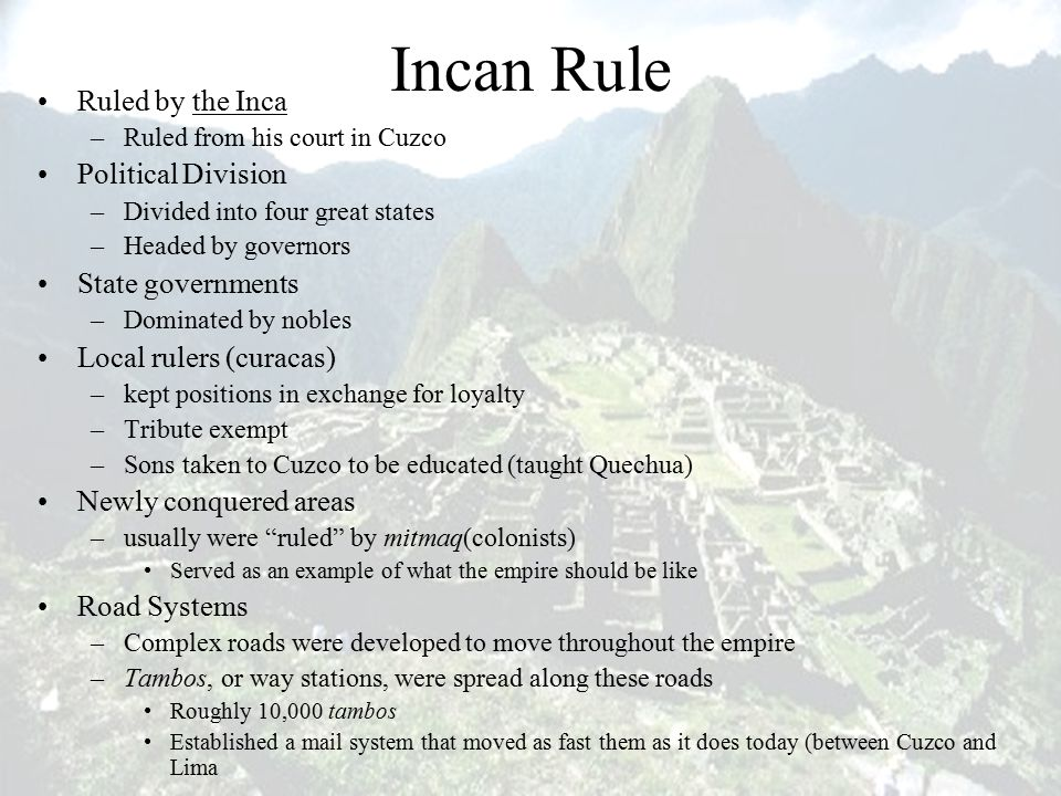 Incan Rule Ruled by the Inca Political Division State governments