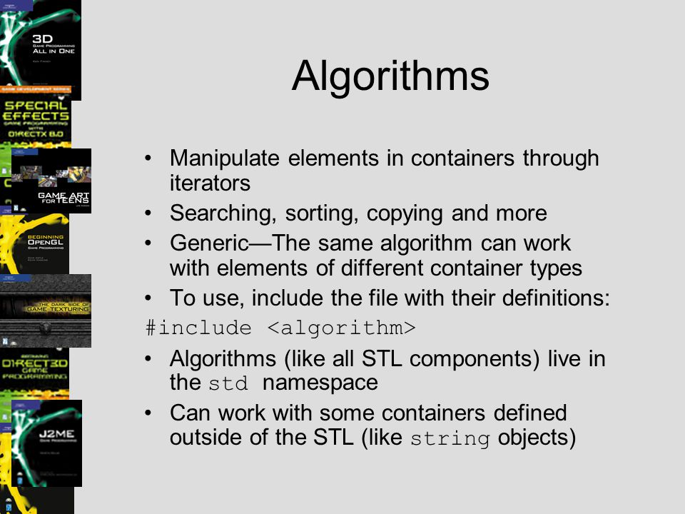 Algorithms Manipulate elements in containers through iterators