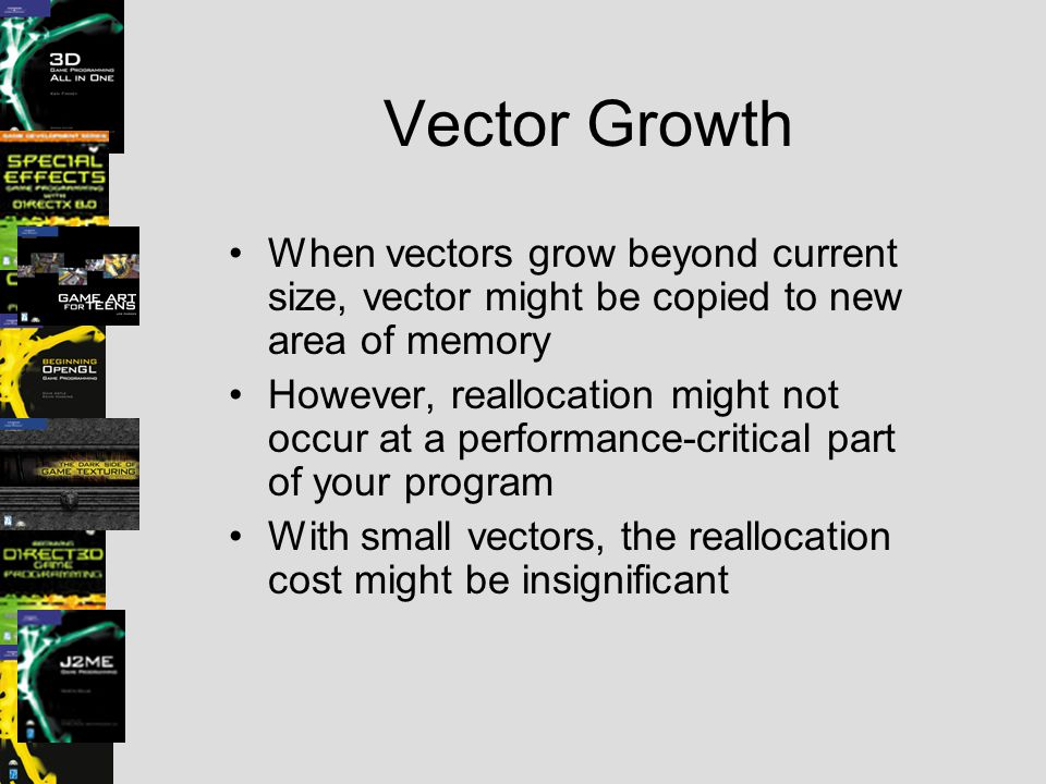 Vector Growth When vectors grow beyond current size, vector might be copied to new area of memory.