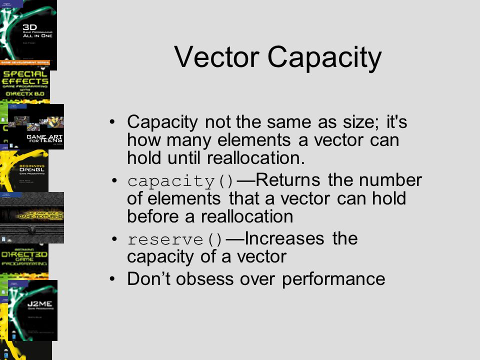 Vector Capacity Capacity not the same as size; it s how many elements a vector can hold until reallocation.
