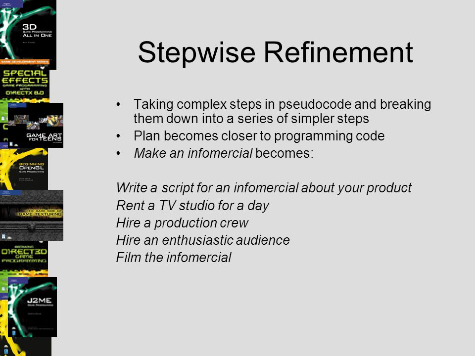 Stepwise Refinement Taking complex steps in pseudocode and breaking them down into a series of simpler steps.