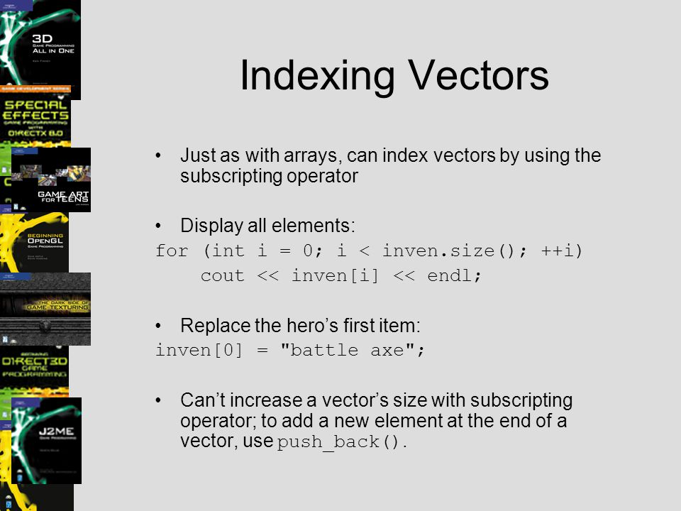 Indexing Vectors Just as with arrays, can index vectors by using the subscripting operator. Display all elements: