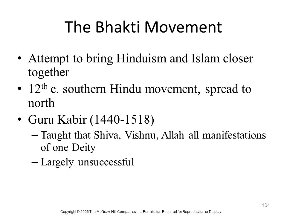 The Bhakti Movement Attempt to bring Hinduism and Islam closer together. 12th c. southern Hindu movement, spread to north.