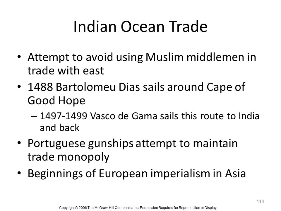 Indian Ocean Trade Attempt to avoid using Muslim middlemen in trade with east. 1488 Bartolomeu Dias sails around Cape of Good Hope.