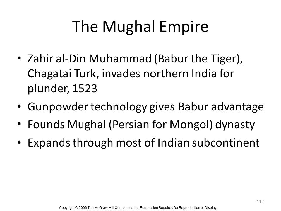 The Mughal Empire Zahir al-Din Muhammad (Babur the Tiger), Chagatai Turk, invades northern India for plunder, 1523.