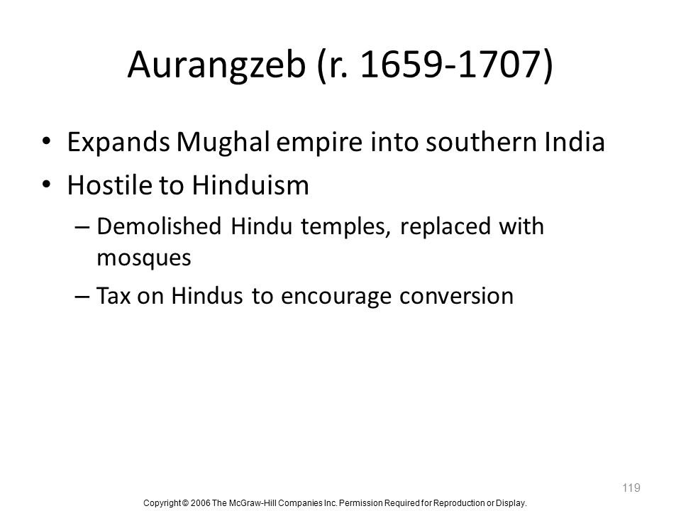 Aurangzeb (r. 1659-1707) Expands Mughal empire into southern India