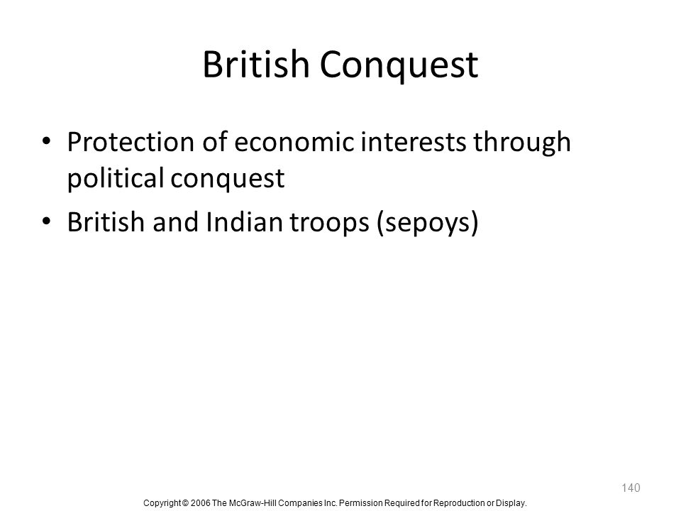 British Conquest Protection of economic interests through political conquest.