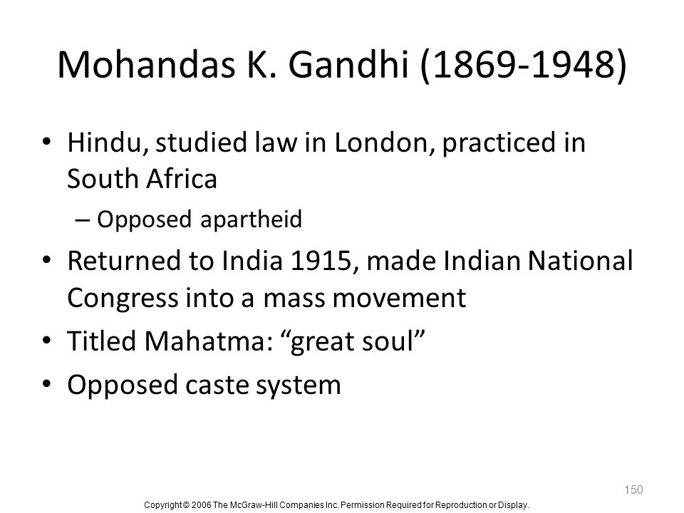Mohandas K. Gandhi (1869-1948) Hindu, studied law in London, practiced in South Africa. Opposed apartheid.