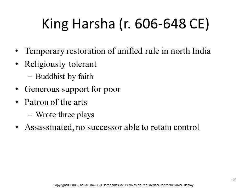 King Harsha (r. 606-648 CE) Temporary restoration of unified rule in north India. Religiously tolerant.
