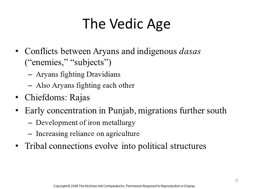 The Vedic Age Conflicts between Aryans and indigenous dasas ( enemies, subjects ) Aryans fighting Dravidians.