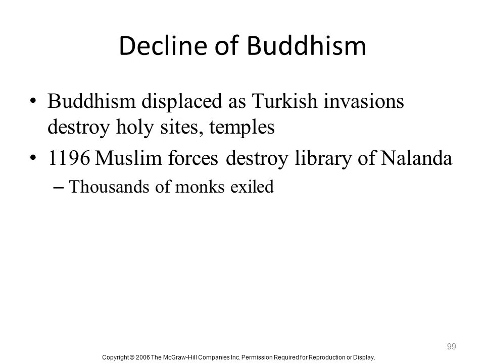 Decline of Buddhism Buddhism displaced as Turkish invasions destroy holy sites, temples. 1196 Muslim forces destroy library of Nalanda.