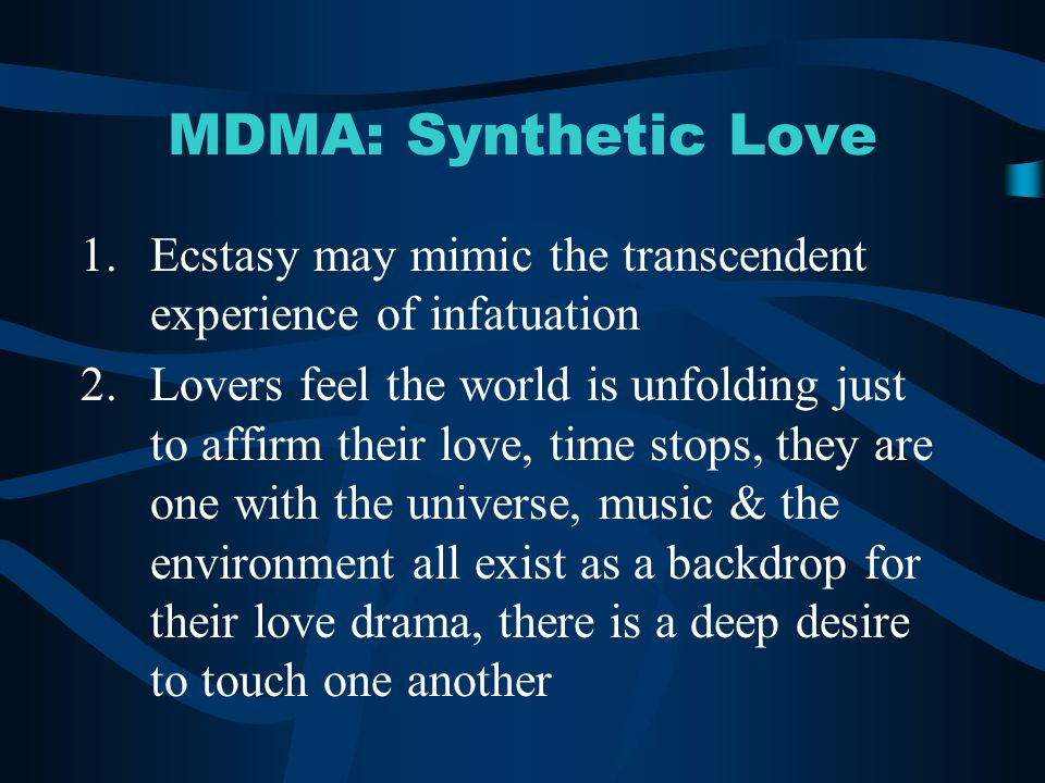 MDMA: Synthetic Love Ecstasy may mimic the transcendent experience of infatuation.