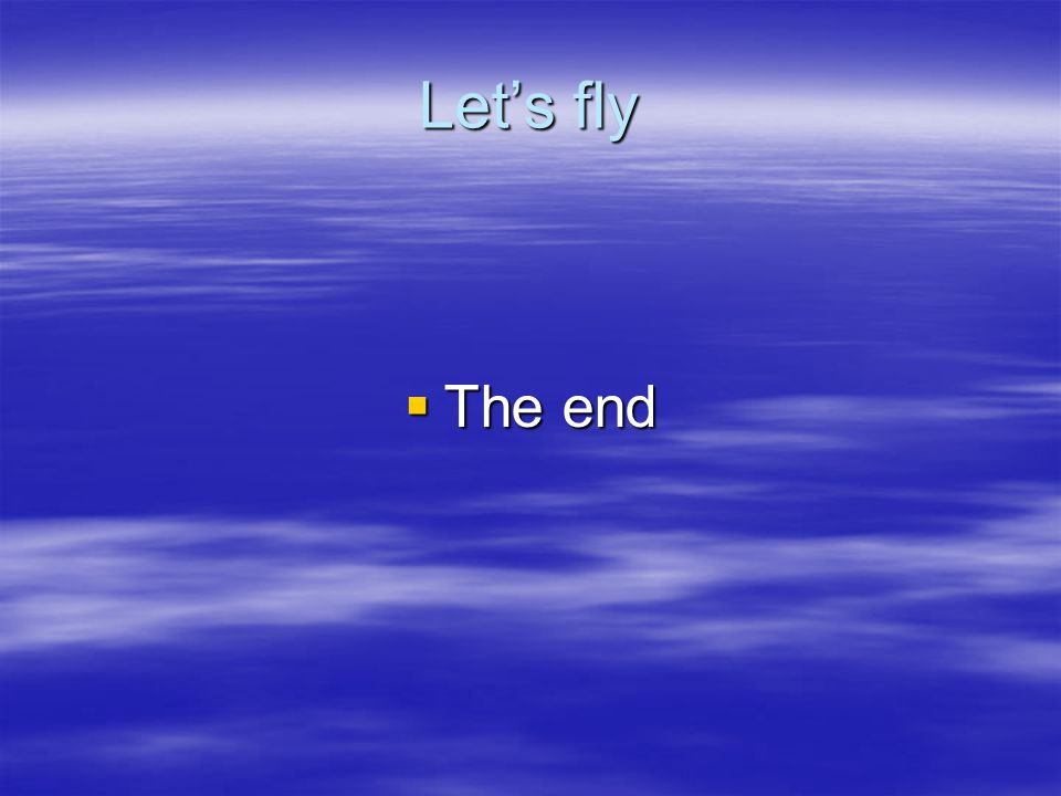 Let's fly The end