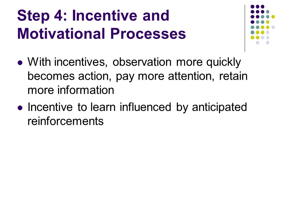 Step 4: Incentive and Motivational Processes