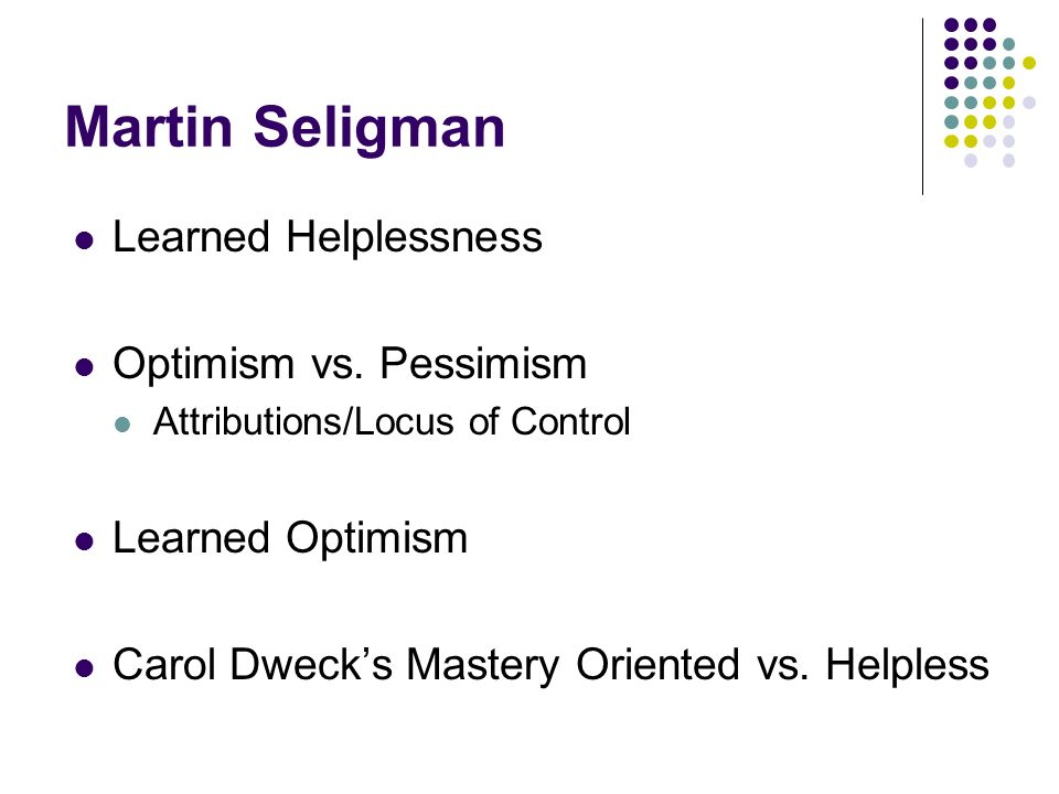 Martin Seligman Learned Helplessness Optimism vs. Pessimism