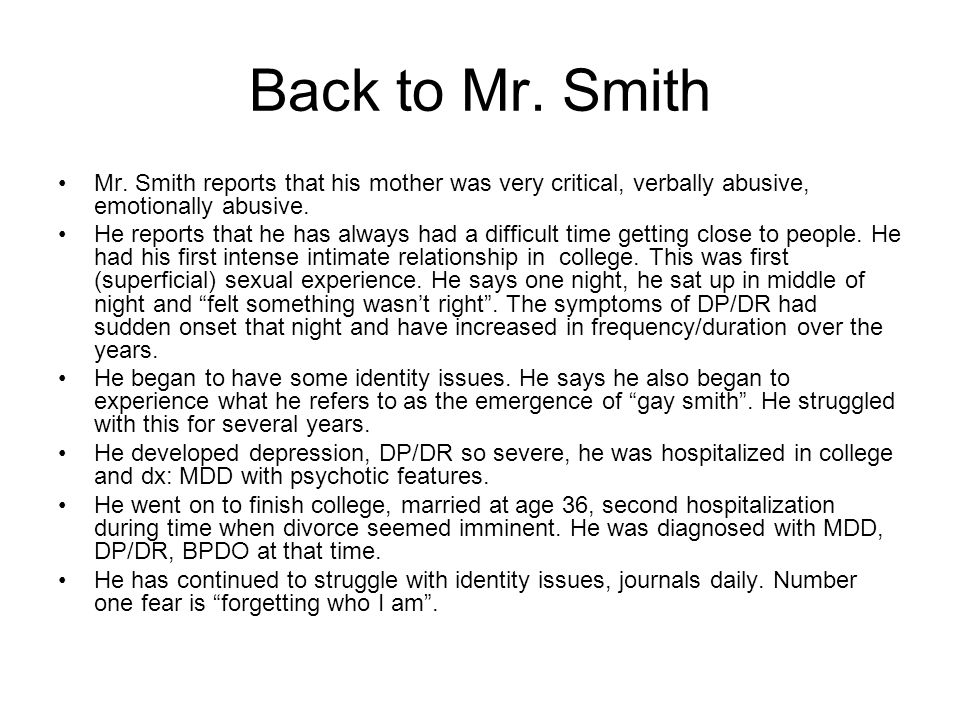 Back to Mr. Smith Mr. Smith reports that his mother was very critical, verbally abusive, emotionally abusive.