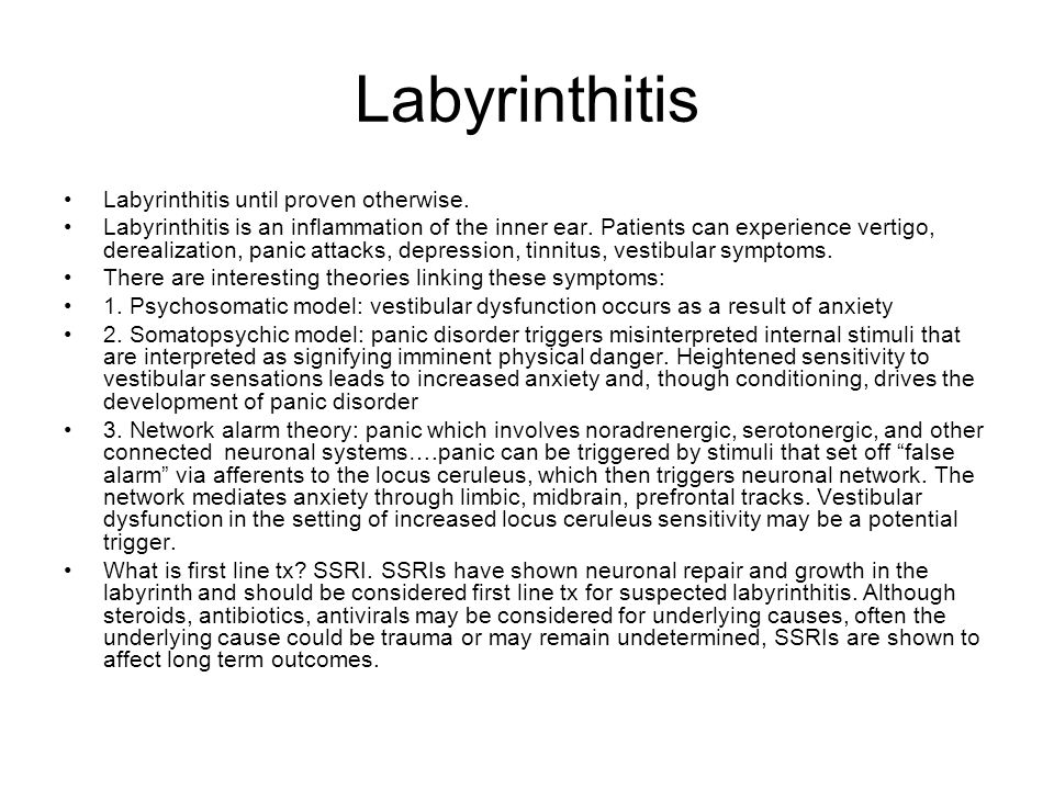 Labyrinthitis Labyrinthitis until proven otherwise.