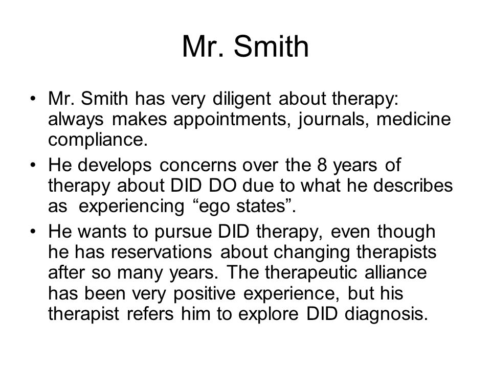 Mr. Smith Mr. Smith has very diligent about therapy: always makes appointments, journals, medicine compliance.