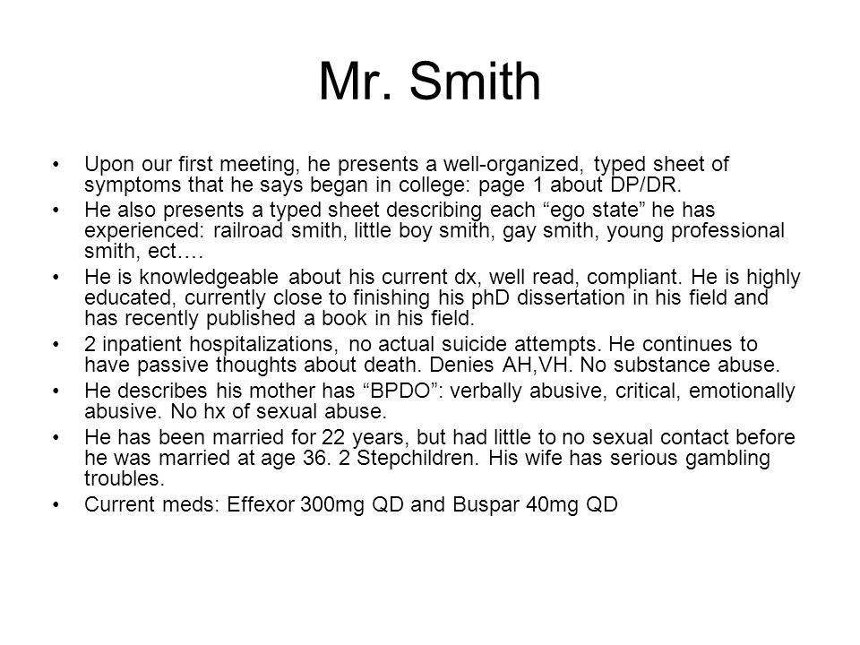 Mr. Smith Upon our first meeting, he presents a well-organized, typed sheet of symptoms that he says began in college: page 1 about DP/DR.