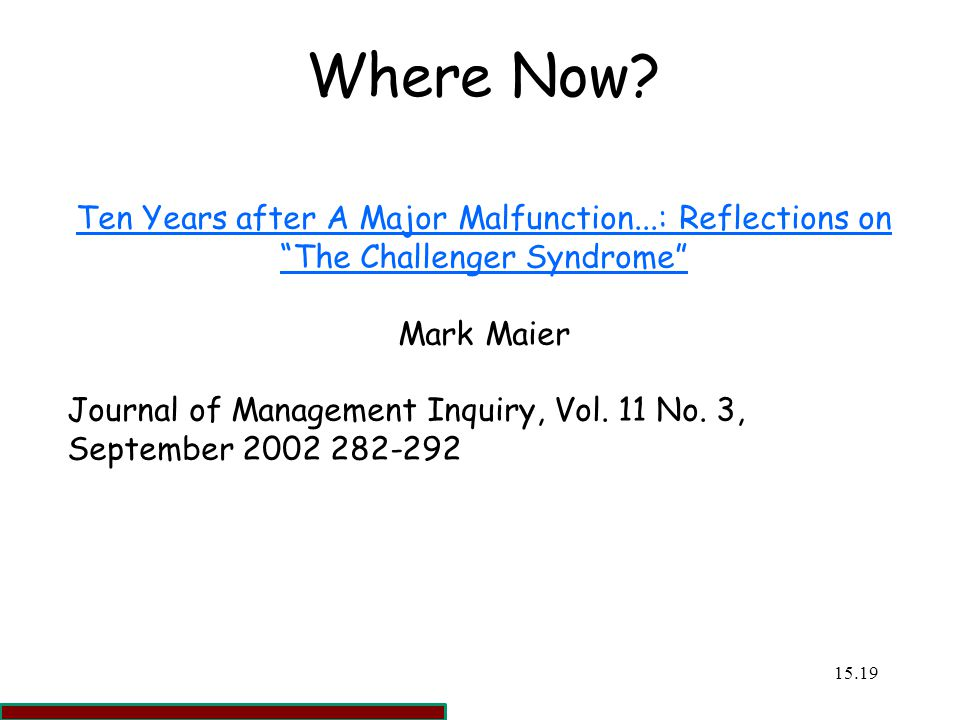 Where Now Ten Years after A Major Malfunction...: Reflections on The Challenger Syndrome Mark Maier.