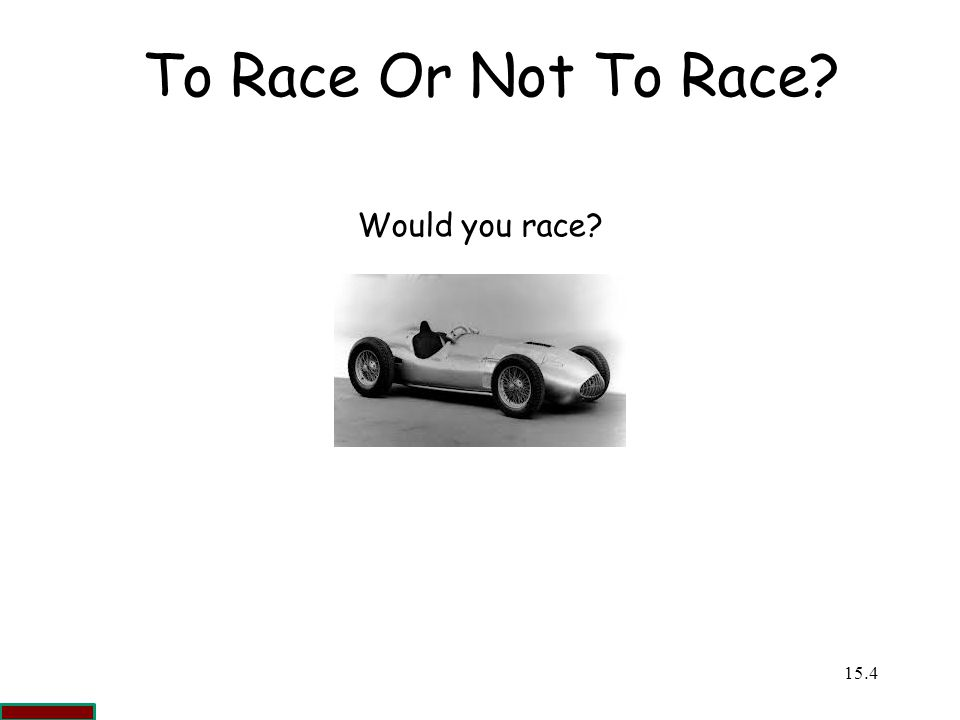 To Race Or Not To Race Would you race