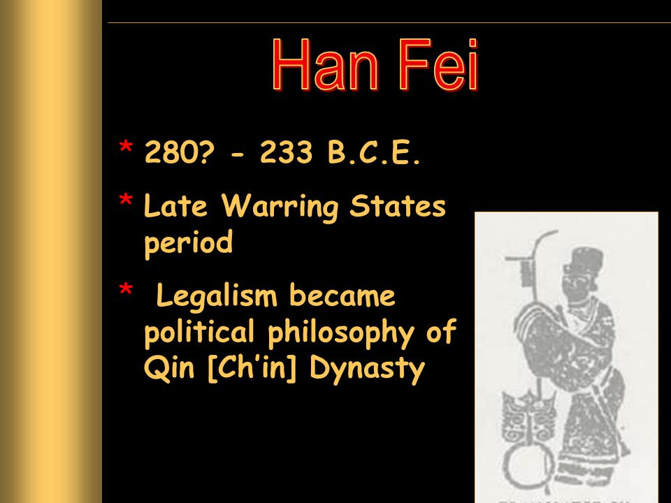 Han Fei 280 - 233 B.C.E. Late Warring States period