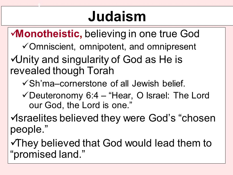 Judaism Monotheistic, believing in one true God