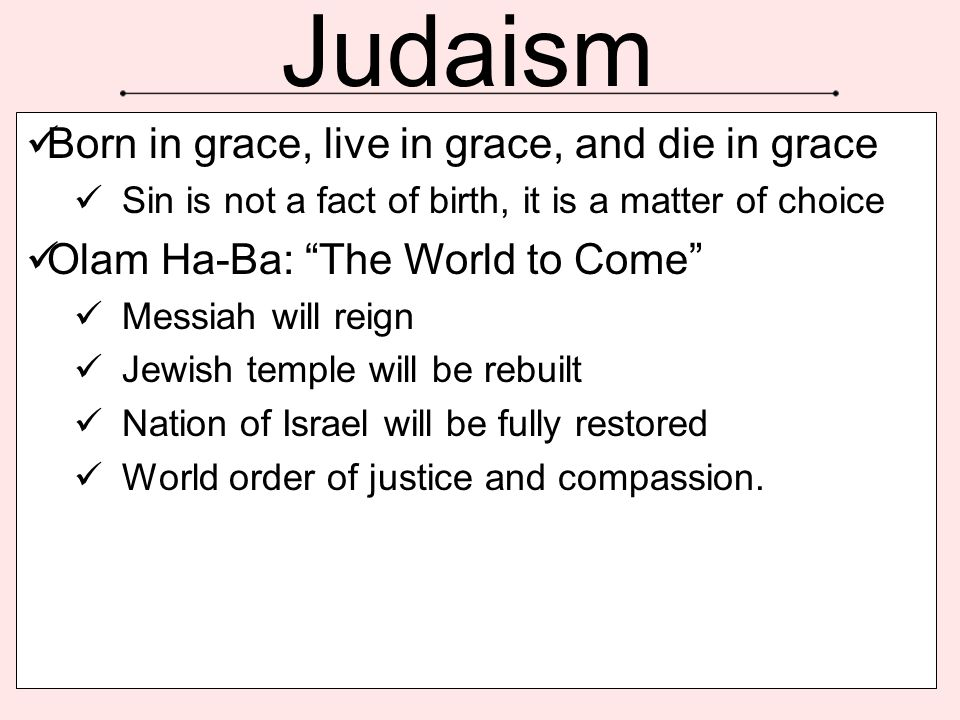 Judaism Born in grace, live in grace, and die in grace