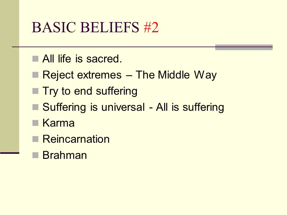 BASIC BELIEFS #2 All life is sacred. Reject extremes – The Middle Way