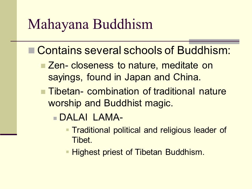 Mahayana Buddhism Contains several schools of Buddhism: