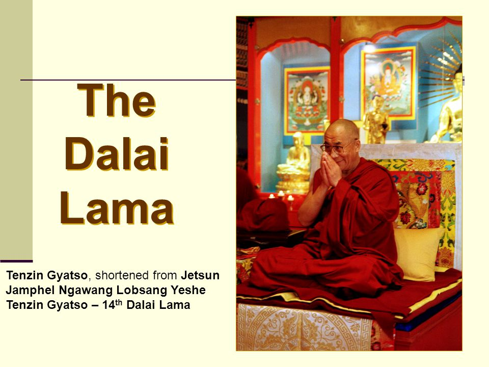 The Dalai Lama Tenzin Gyatso, shortened from Jetsun Jamphel Ngawang Lobsang Yeshe Tenzin Gyatso – 14th Dalai Lama.