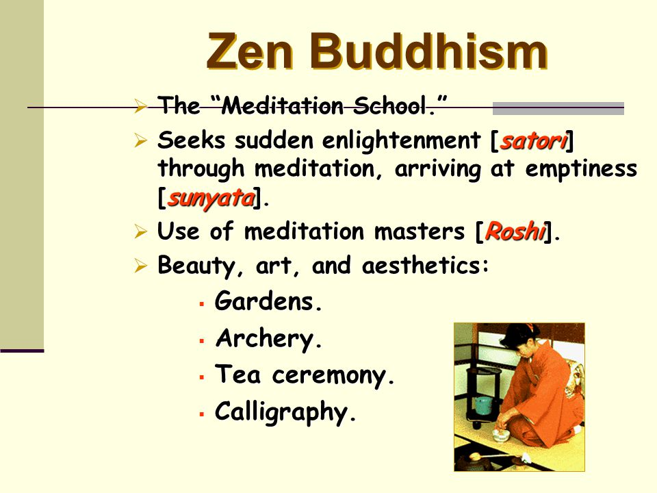 Zen Buddhism Gardens. Archery. Tea ceremony. Calligraphy.