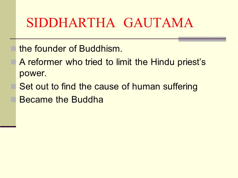 SIDDHARTHA GAUTAMA the founder of Buddhism.