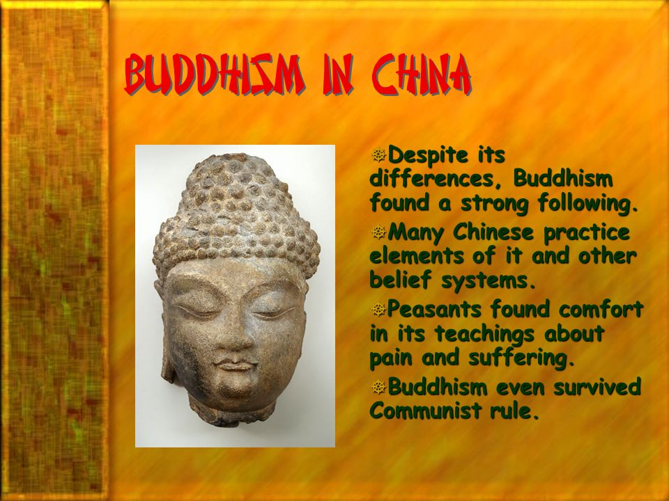 Buddhism in china Despite its differences, Buddhism found a strong following. Many Chinese practice elements of it and other belief systems.
