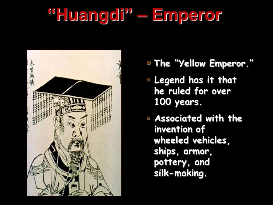 Huangdi – Emperor The Yellow Emperor.