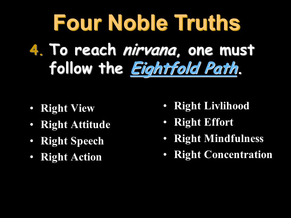 Four Noble Truths To reach nirvana, one must follow the Eightfold Path. Right Livlihood. Right Effort.