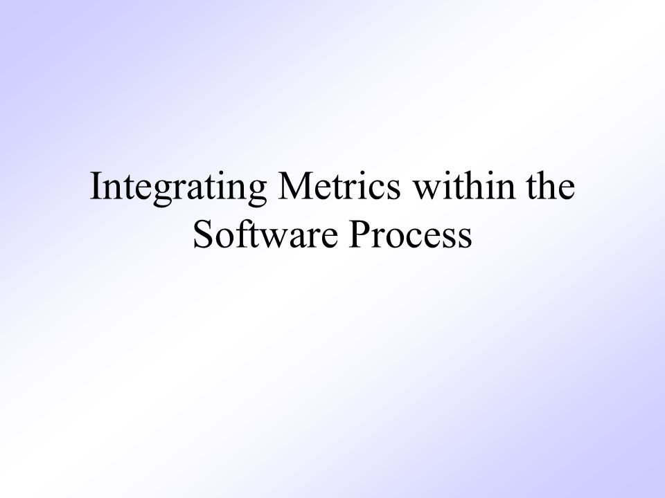 Integrating Metrics within the Software Process