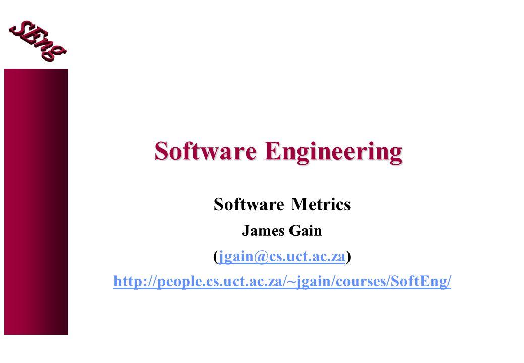 Software Engineering Software Metrics James Gain (jgain@cs.uct.ac.za)