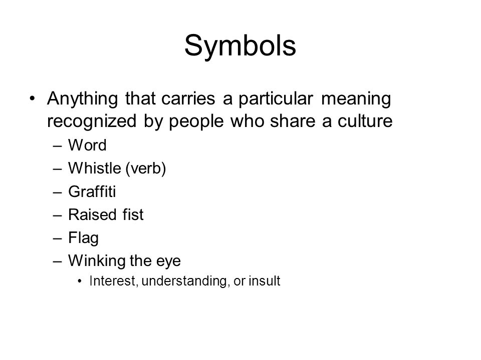 Symbols Anything that carries a particular meaning recognized by people who share a culture. Word.